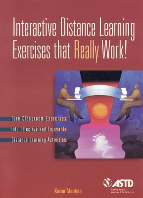 Interactive Distance Learning Exercises That Really Work!: Turn Classroom Exercises Into Effective and Enjoyable Distance Learning Activities 9781562861285
