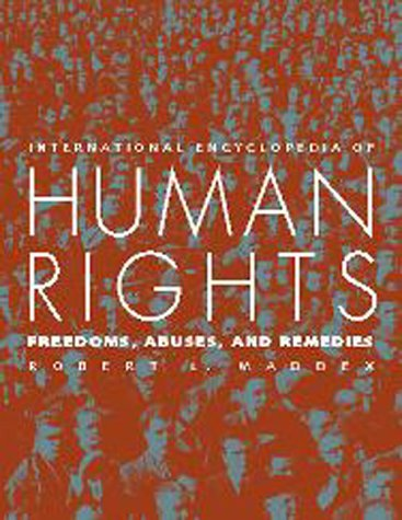 International Encyclopedia of Human Rights: Freedoms, Abuses, and Remedies 9781568024905