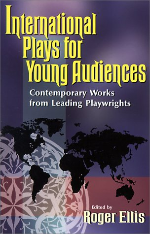 International Plays for Young Audiences: Contemporary Works from Leading Playwrights 9781566080651