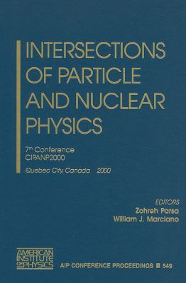 Intersections of Particle and Nuclear Physics: 7th Conference CIPANP2000, Quebec City, Canada, 22-28 May 2000 9781563969782