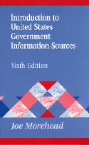 Introduction to United States Government Information Sources: Sixth Edition 9781563087349