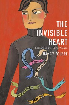 Invisible Heart: Economics and Family Values 9781565847477