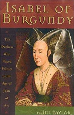 Isabel of Burgundy: The Duchess Who Played Politics in the Age of Joan of Arc