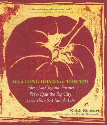 It's a Long Road to a Tomato: Tales of an Organic Farmer Who Quit the Big City for the (Not So) Simple Life 9781569243305