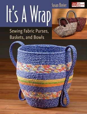 It's a Wrap: Sewing Fabric Purses, Baskets, and Bowls 9781564776624