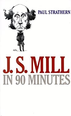 J.S. Mill in 90 Minutes 9781566634731