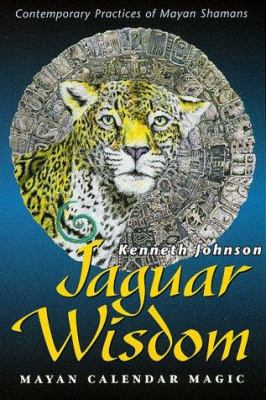 Jaguar Wisdom Jaguar Wisdom: Mayan Calendar Magic Mayan Calendar Magic 9781567183726