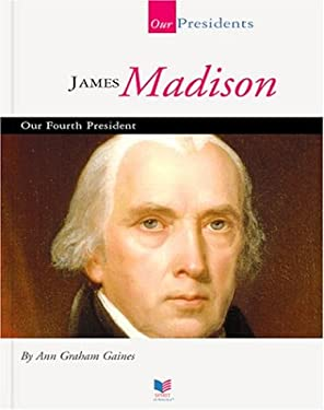 James Madison: Our Fourth President 9781567668407