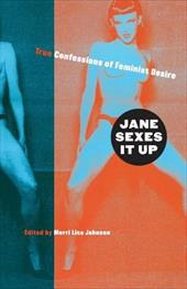 Jane Sexes It Up: True Confessions of Feminist Desire 7030325