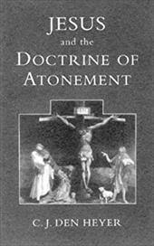 Jesus and the Doctrine of the Atonement - Den Heyer, C. J. / Heyer, C. J. Den