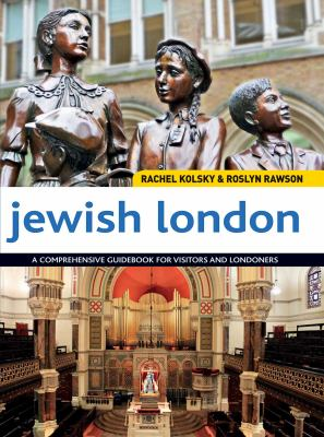 Jewish London: A Comprehensive Guidebook for Visitors and Londoners 9781566569002