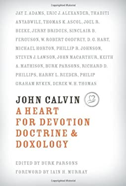 John Calvin: A Heart for Devotion, Doctrine & Doxology 9781567691061