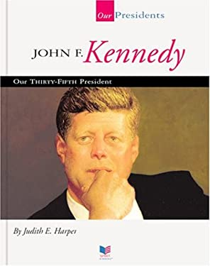 John F. Kennedy: Our Thirty-Fifth President 9781567668698