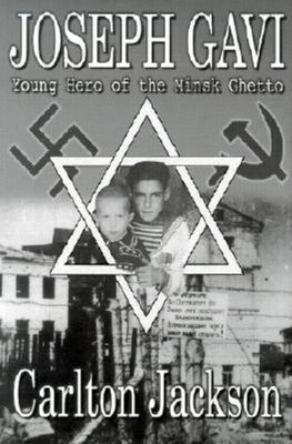 Joseph Gavi: Young Hero of the Minsk Ghetto 9781563115691