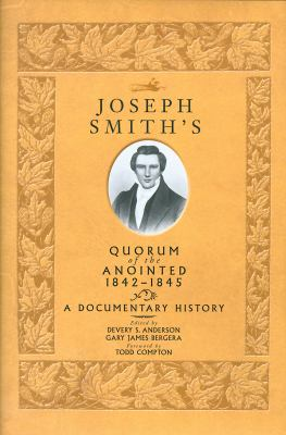 Joseph Smith's Quorum of the Anointed, 1842-1845: A Documentary History 9781560851868