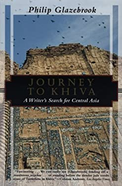 Journey to Khiva: A Writers Search for Central Asia 9781568360744