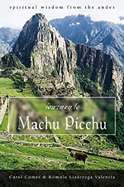 Journey to Machu Picchu Journey to Machu Picchu: Spiritual Wisdom from the Andes Spiritual Wisdom from the Andes 9781567181869