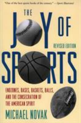 Joy of Sports, Revised: Endzones, Bases, Baskets, Balls, and the Consecration of the American Spirit 9781568330099