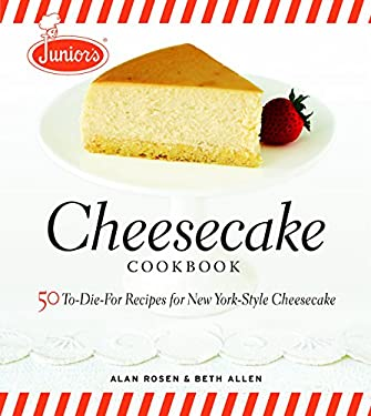 Junior's Cheesecake Cookbook: 50 To-Die-For Recipes for New York-Style Cheesecake 9781561588800