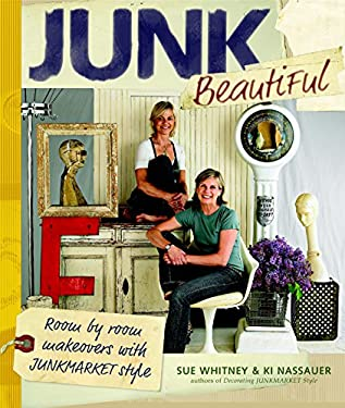 Junk Beautiful: Room by Room Makeovers with Junkmarket Style 9781561589814