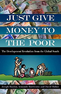 Just Give Money to the Poor: The Development Revolution from the Global South 9781565493339