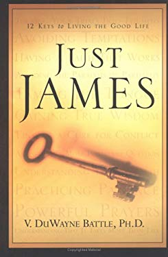 Just James: 12 Keys to Living the Good Life 9781562290115