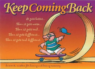 Keep Coming Back Gift Book: Humor & Wisdom for Living and Loving Recovery 9781568383781