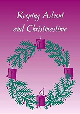 Keeping Advent and Christmastime 9781568540276
