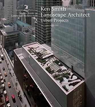 Ken Smith Landscape Architect: Urban Projects 9781568985107
