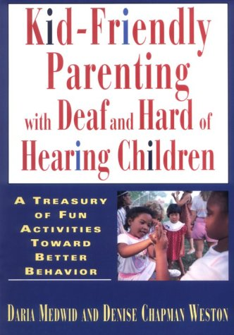 Kid-Friendly Parenting with Deaf and Hard of Hearing Children 9781563680311