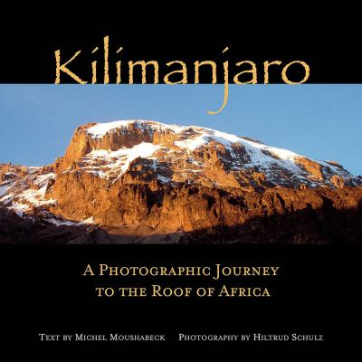 Kilimanjaro: A Photographic Journey to the Roof of Africa 9781566567534