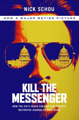 Kill the Messenger: How the CIA's Crack-Cocaine Controversy Destroyed Journalist Gary Webb 9781560259305