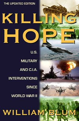 Killing Hope: U.S. Military and C.I.A. Interventions Since World War II--Updated Through 2003 9781567512526
