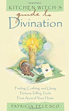 Kitchen Witch's Guide to Divination: Finding, Crafting, and Using Fortune Telling Tools from Around Your Home 9781564147257