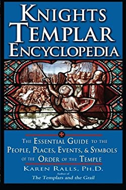 Knights Templar Encyclopedia: The Essential Guide to the People, Places, Events, and Symbols of the Order of the Temple 9781564149268