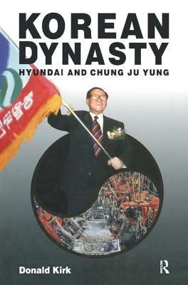 Korean Dynasty: Hyundai and Chung Ju Yung 9781563244261
