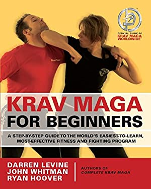 Krav Maga for Beginners: A Step-By-Step Guide to the World's Easiest-To-Learn, Most-Effective Fitness and Fighting Program 9781569756614