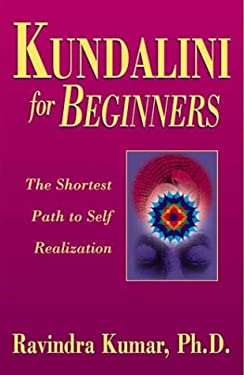 Kundalini for Beginners: The Shortest Path to Self-Realization