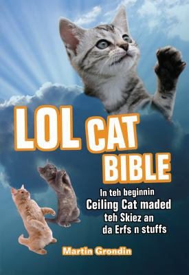 LOLcat Bible: In Teh Beginnin Ceiling Cat Maded Teh Skiez an Da Urfs N Stuffs 9781569757345