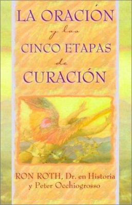 La Oracion y las Cinco Etapas de Curacion = Prayer and the Five Stages of Healing 9781561707997