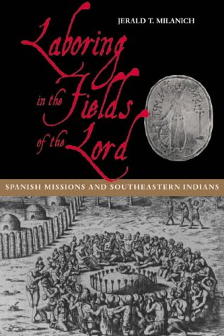 Laboring in the Fields of the Lord: Spanish Missions and Southeastern Indians 9781560989400