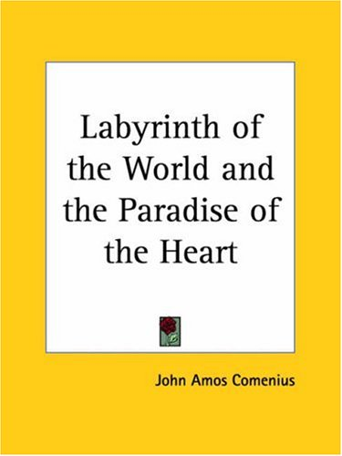 Labyrinth of the World and the Paradise of the Heart - Comenius, Johann Amos