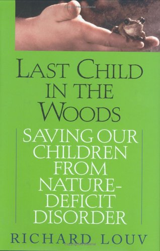Last Child in the Woods: Saving Our Children from Nature-Deficit Disorder 9781565123915