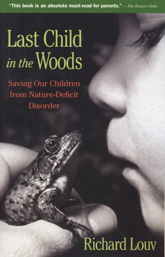 Last Child in the Woods: Saving Our Children from Nature-Deficit Disorder 9781565125223