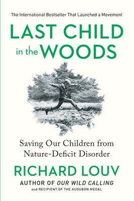 Last Child in the Woods: Saving Our Children from Nature-Deficit Disorder 9781565126053