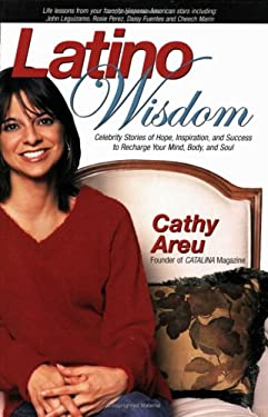 Latino Wisdom: Celebrity Stories of Hope, Inspiration, and Success to Recharge Your Mind, Body, and Soul 9781569803097