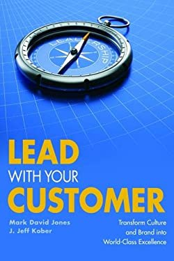 Lead with Your Customer: Transform Culture and Brand Into World-Class Excellence 9781562867157