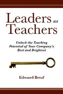 Leaders as Teachers: Unlock the Teaching Potential of Your Company's Best and Brightest 9781562865450