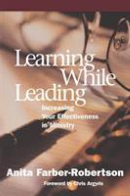 Learning While Leading: Increasing Your Effectiveness in Ministry 9781566992305