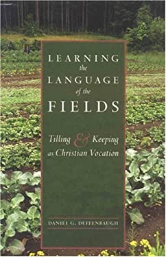 Learning the Language of the Fields: Tilling and Keeping as Christian Vocation 9781561012824